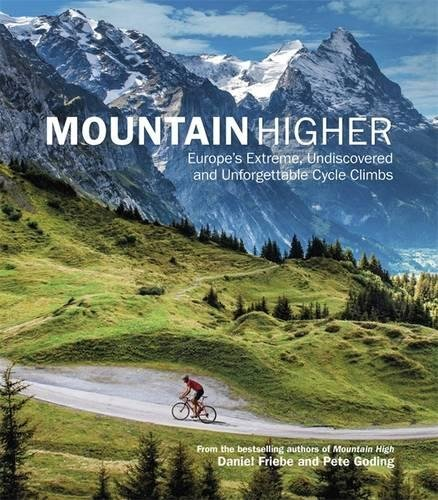 9781780879123: Mountain Higher: Europe's Extreme, Undiscovered and Unforgettable Cycle Climbs