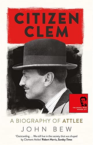 9781780879925: Citizen Clem: John Bew: A Biography of Attlee