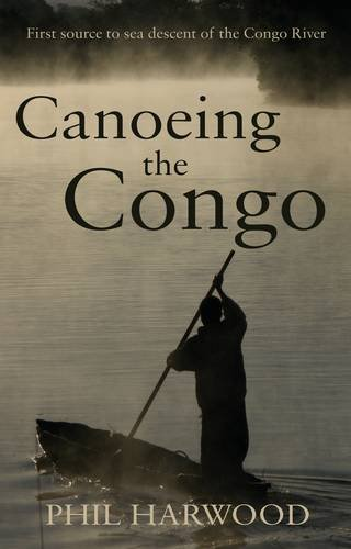 9781780880075: Canoeing the Congo: First Source to Sea Descent of the Congo River