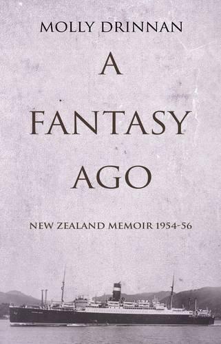 A Fantasy Ago. New Zealand Memoir 1954-56: Molly Drinnan