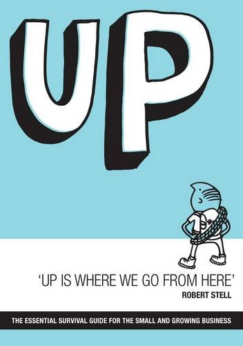 9781780881867: Up is Where We Go from Here: The Essential Survival Guide for the Small and Growing Business