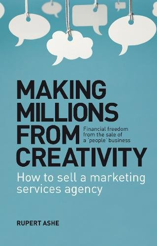9781780882611: Making Millions From Creativity: How to sell a marketing services agency