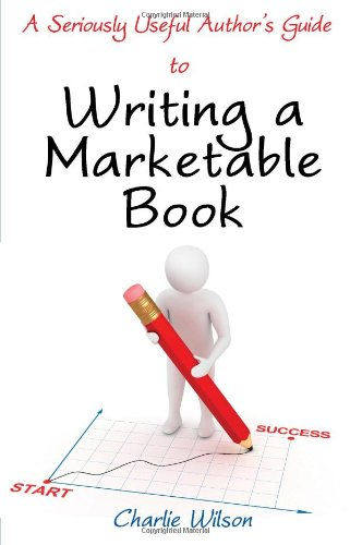 9781780882727: Writing a Marketable Book (A Seriously Useful Author's Guide)