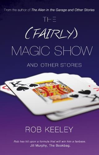 The (Fairly) Magic Show and Other Stories: Rob Keeley