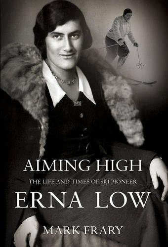 9781780883540: Aiming High: The Life of Ski and Travel Pioneer Erna Low