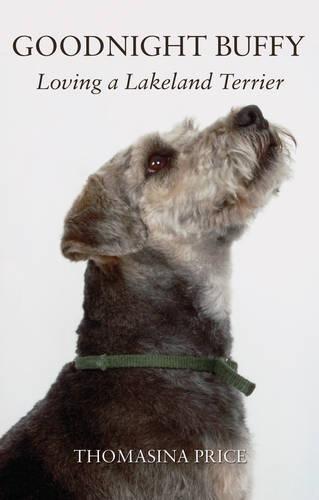 Goodnight Buffy: Loving a Lakeland Terrier: Thomasina Price
