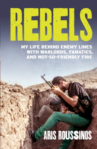 9781780892184: Rebels: My Life Behind Enemy Lines With Warlords, Fanatics and Not-so-friendly Fire