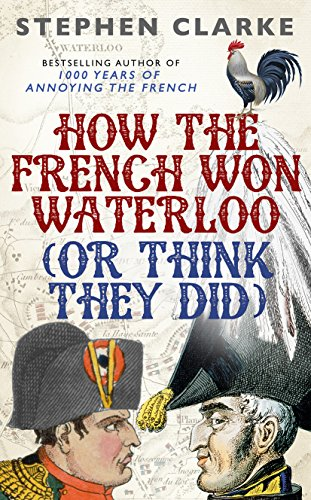 9781780893082: How the French Won Waterloo - or Think They Did