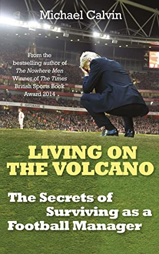 9781780893273: Living on the Volcano: The Secrets of Surviving as a Football Manager