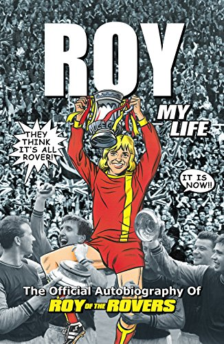 9781780893297: Roy of the Rovers: The Official Autobiography of Roy of the Rovers