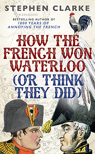 9781780893761: How the French Won Waterloo: (Or Think They Did)
