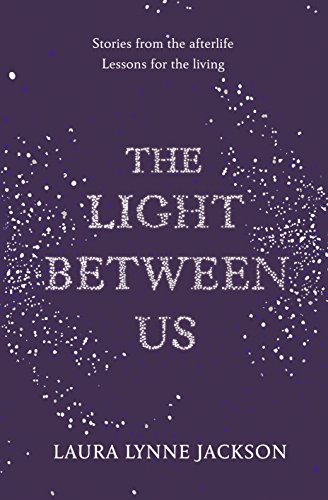 9781780894096: The Light Between Us: Lessons from Heaven That Teach Us to Live Better in the Here and Now