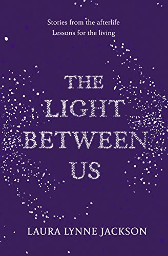 9781780894102: The Light Between Us: Lessons from Heaven That Teach Us to Live Better in the Here and Now