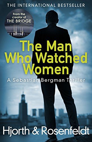 9781780894560: The Man Who Watched Women: A Sebastian Bergman Thriller