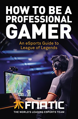 9781780896588: How To Be a Professional Gamer: An eSports Guide to League of Legends