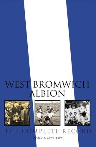 9781780910291: West Bromwich Albion: The Complete Record