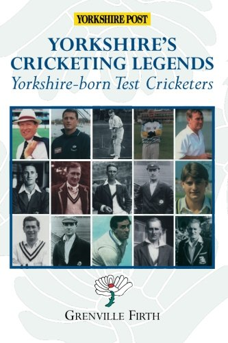9781780911106: Yorkshire's Cricketing Legends: Yorshire-born Test Cricketers