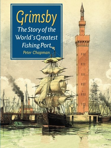 Grimsby The Story of the World's Greatest Fishing Port: Chapman, Peter