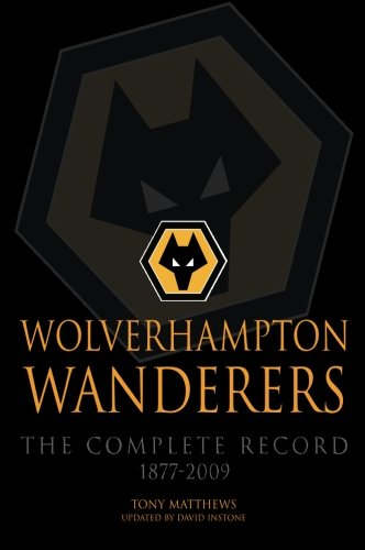 9781780911342: Wolverhampton Wanderers: The Complete Record 1877-2009