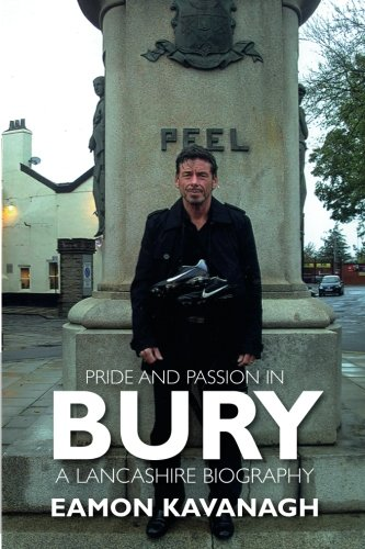 9781780911625: Pride and Passion in Bury: A Lancashire Biography
