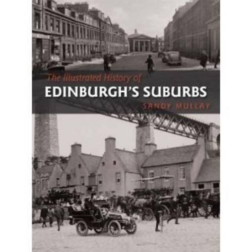 9781780911724: The Illustrated History of Edinburgh's Suburbs