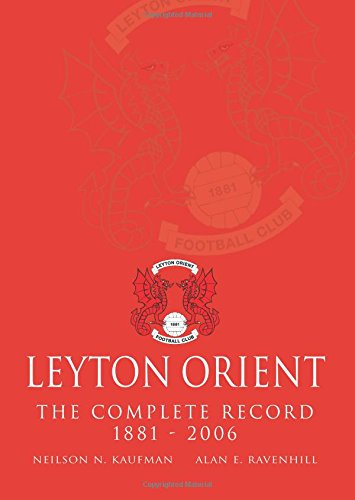 9781780912325: Leyton Orient The Complete Record 1881 - 2006