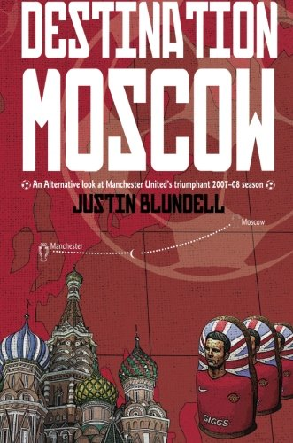 9781780912387: Destination Moscow: An Alternative look at Manchester United's Triumphant 2007–08 season