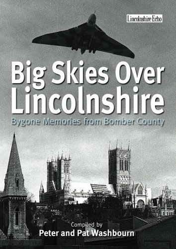 9781780913469: Big Skies Over Lincolnshire: Bygone Memories from Bomber County