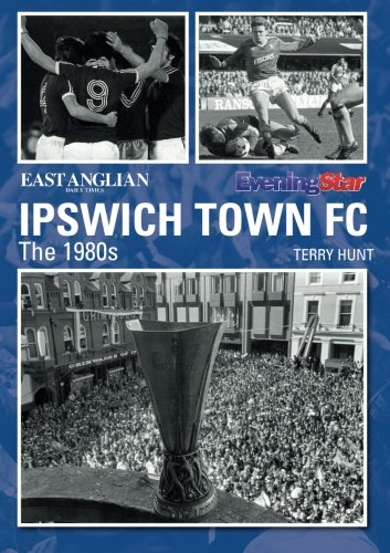 9781780913933: Ipswich Town FC The 1980s