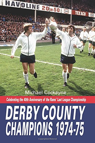 9781780914602: Derby County: Champions 1974-75: Celebrating the 40th Anniversary of the Rams' Last League Championship