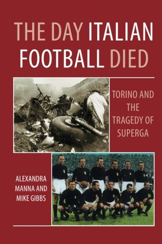 9781780914800: The Day Italian Football Died: Torino and the Tragedy of Superga