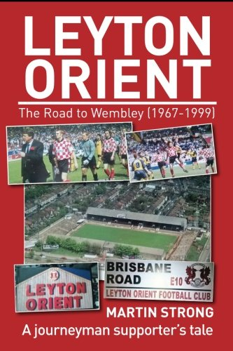 9781780915388: Leyton Orient - The Road to Wembley (1967-1999): A journeyman supporter's tale