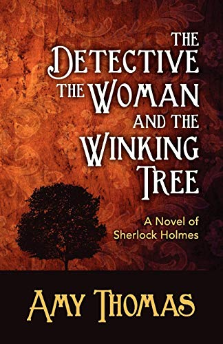 The Detective, the Woman and the Winking Tree: A Novel of Sherlock Holmes: Thomas, Amy