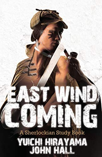 East Wind Coming - A Sherlockian Study Book: Hirayama, Yuichi; Hall, John