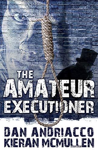 The Amateur Executioner: Enoch Hale Meets Sherlock Holmes: Andriacco, Dan; McMullen, Kieran