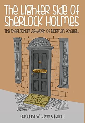 The Lighter Side of Sherlock Holmes: The Sherlockian Artwork of Norman Schatell