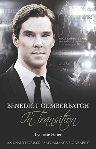 Benedict Cumberbatch, an Actor in Transition: An Unauthorised Performance Biography: Porter, ...