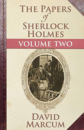 The Papers of Sherlock Holmes: Volume Two: David Marcum