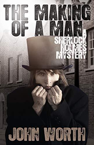 The Making of a Man: A Sherlock Holmes Mystery: Worth, John