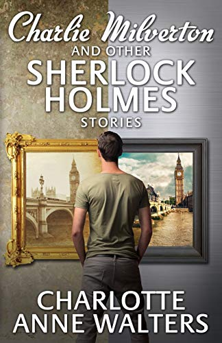 Charlie Milverton and Other Sherlock Holmes Stories: Walters, Charlotte Anne
