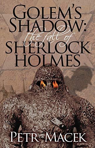 Golems Shadow: The Fall of Sherlock Holmes: Macek, Petr
