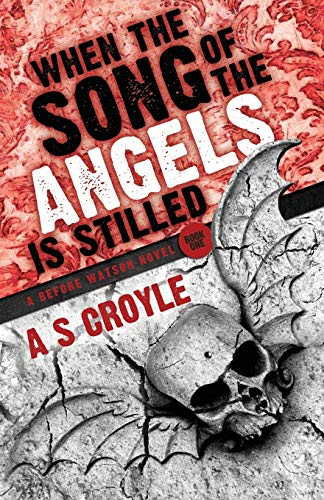 When the Song of the Angels is Stilled: A Before Watson Novel: Croyle, A. S.