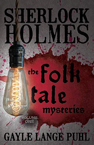 Sherlock Holmes and The Folk Tale Mysteries - Volume 1: Puhl, Gayle