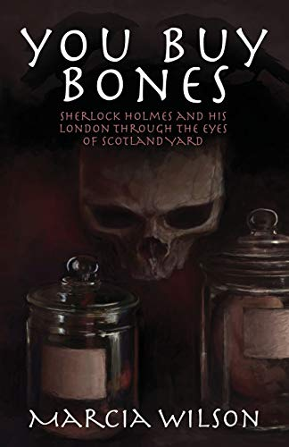 9781780928098: You Buy Bones: Sherlock Holmes and his London Through the Eyes of Scotland Yard