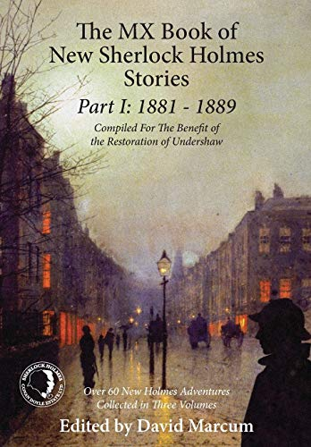 The MX Book of New Sherlock Holmes Stories Part I: 1881 to 1889: Marcum, David
