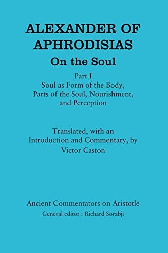 9781780930244: Alexander of Aphrodisias: On the Soul: Part I: Soul as Form of the Body, Parts of the Soul, Nourishment, and Perception (Ancient Commentators on Aristotle)