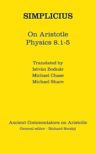 Simplicius: On Aristotle Physics 8.1-5 (Ancient Commentators on Aristotle) (1780932103) by István Bodnár, Michael Share