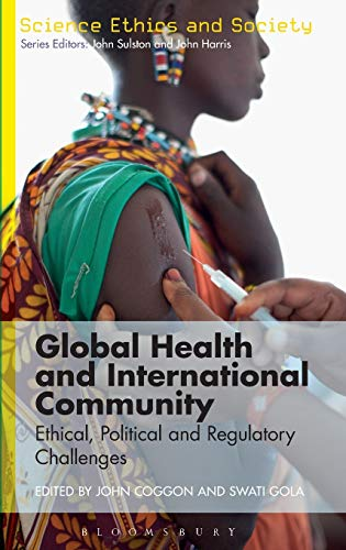 Global Health and International Community: Ethical, Political and Regulatory Challenges (Science ...