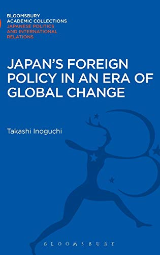 Japan's Foreign Policy in an Era of Global Change (Bloomsbury Academic Collections) (1780935102) by Takashi Inoguchi
