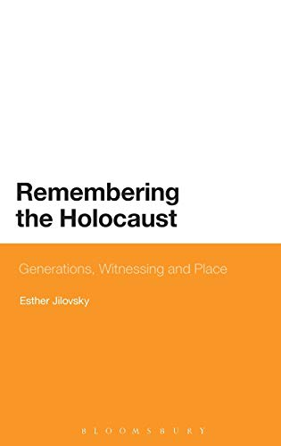 Remembering the Holocaust: Generations, Witnessing and Place: Jilovsky, Esther
